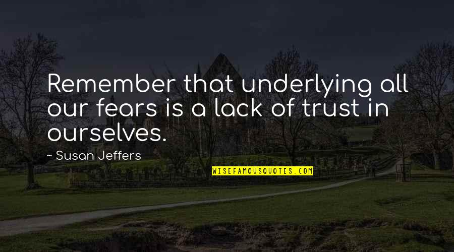 Lack Of Trust Quotes By Susan Jeffers: Remember that underlying all our fears is a