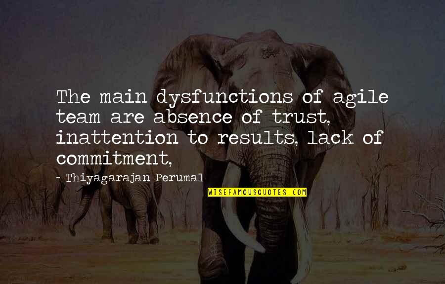 Lack Of Trust Quotes By Thiyagarajan Perumal: The main dysfunctions of agile team are absence