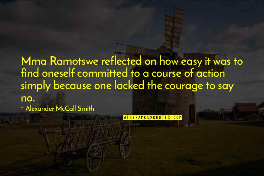 Lacked Quotes By Alexander McCall Smith: Mma Ramotswe reflected on how easy it was