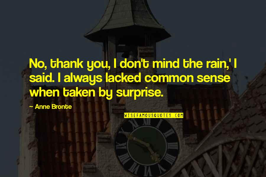 Lacked Quotes By Anne Bronte: No, thank you, I don't mind the rain,'