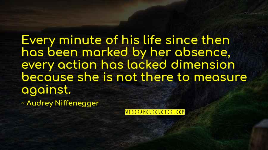 Lacked Quotes By Audrey Niffenegger: Every minute of his life since then has