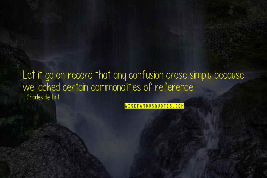 Lacked Quotes By Charles De Lint: Let it go on record that any confusion