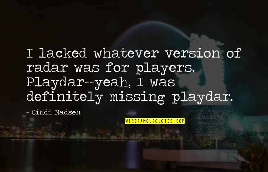 Lacked Quotes By Cindi Madsen: I lacked whatever version of radar was for