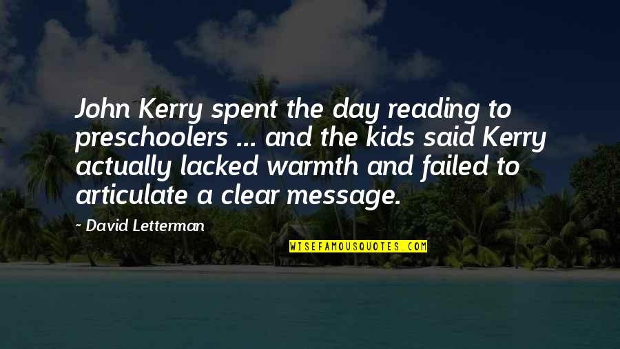 Lacked Quotes By David Letterman: John Kerry spent the day reading to preschoolers