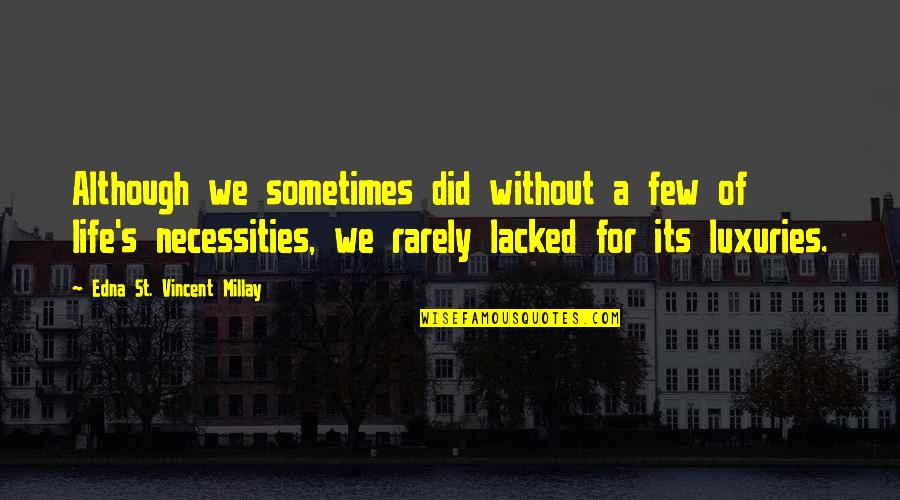 Lacked Quotes By Edna St. Vincent Millay: Although we sometimes did without a few of