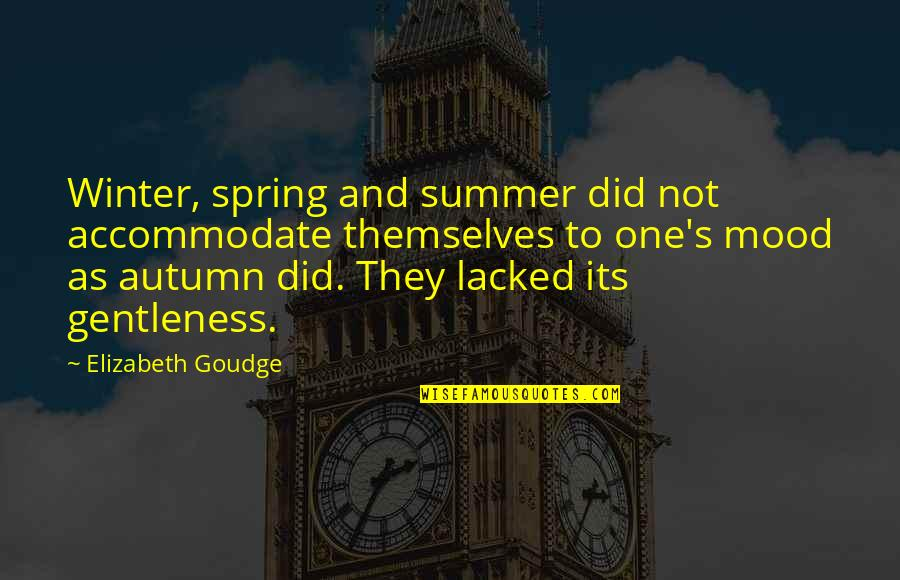Lacked Quotes By Elizabeth Goudge: Winter, spring and summer did not accommodate themselves