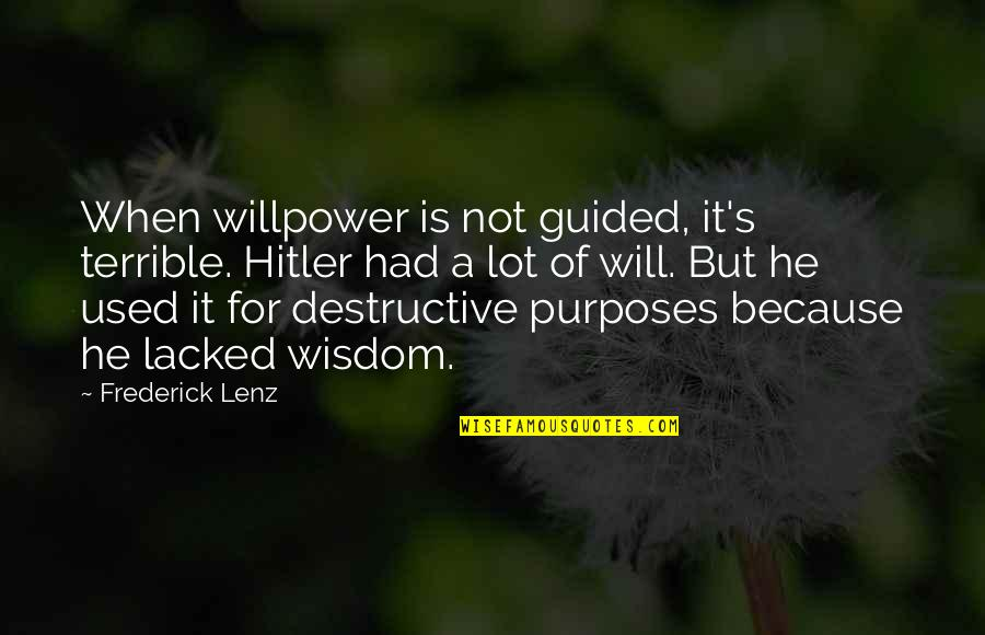 Lacked Quotes By Frederick Lenz: When willpower is not guided, it's terrible. Hitler