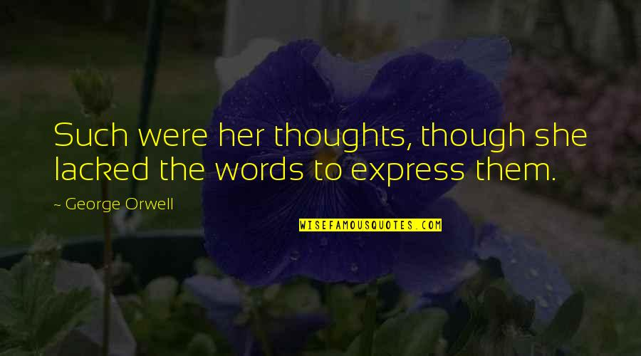Lacked Quotes By George Orwell: Such were her thoughts, though she lacked the