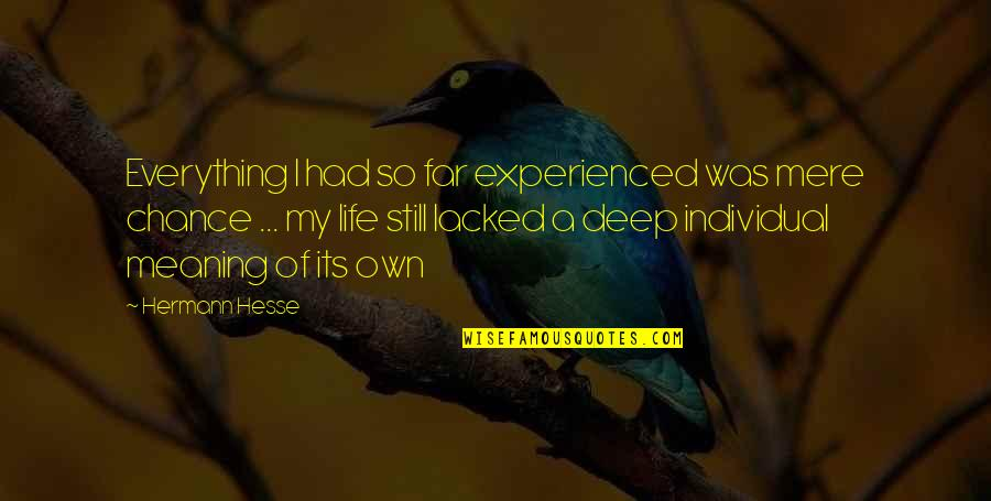 Lacked Quotes By Hermann Hesse: Everything I had so far experienced was mere