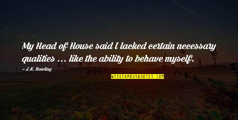 Lacked Quotes By J.K. Rowling: My Head of House said I lacked certain