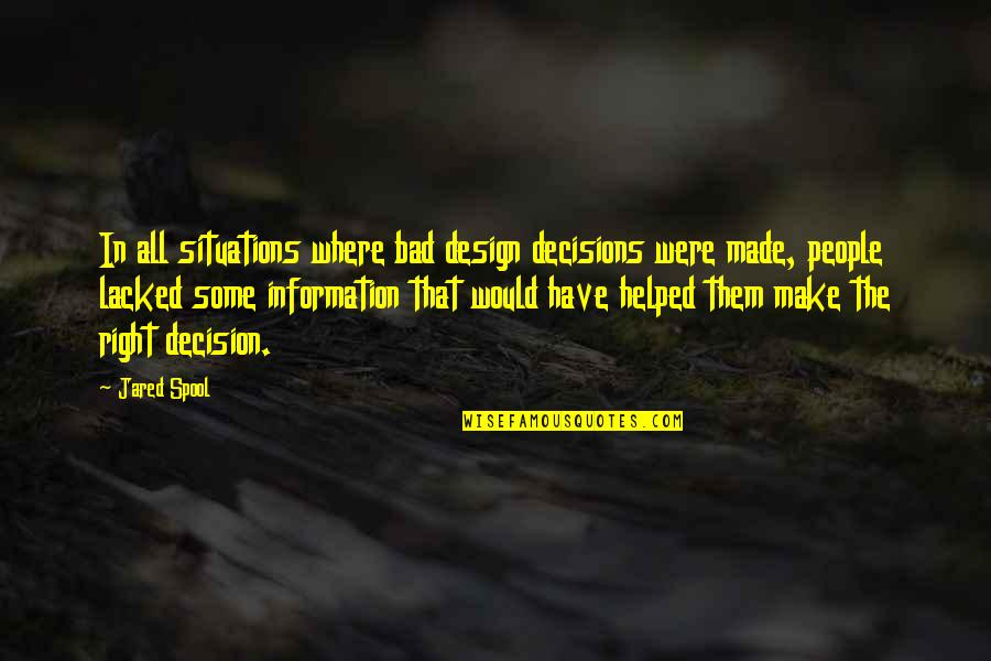 Lacked Quotes By Jared Spool: In all situations where bad design decisions were