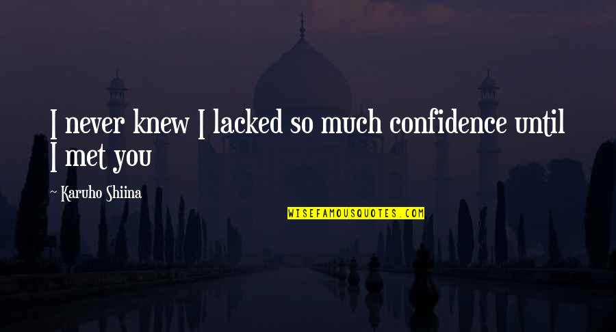 Lacked Quotes By Karuho Shiina: I never knew I lacked so much confidence