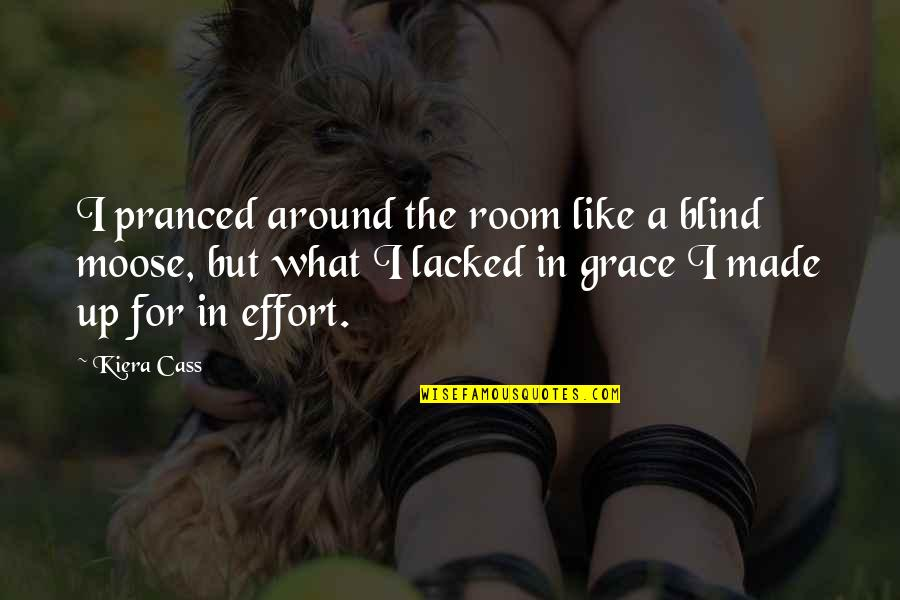 Lacked Quotes By Kiera Cass: I pranced around the room like a blind