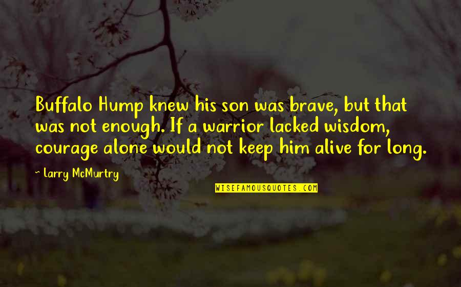 Lacked Quotes By Larry McMurtry: Buffalo Hump knew his son was brave, but