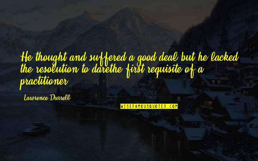 Lacked Quotes By Lawrence Durrell: He thought and suffered a good deal but
