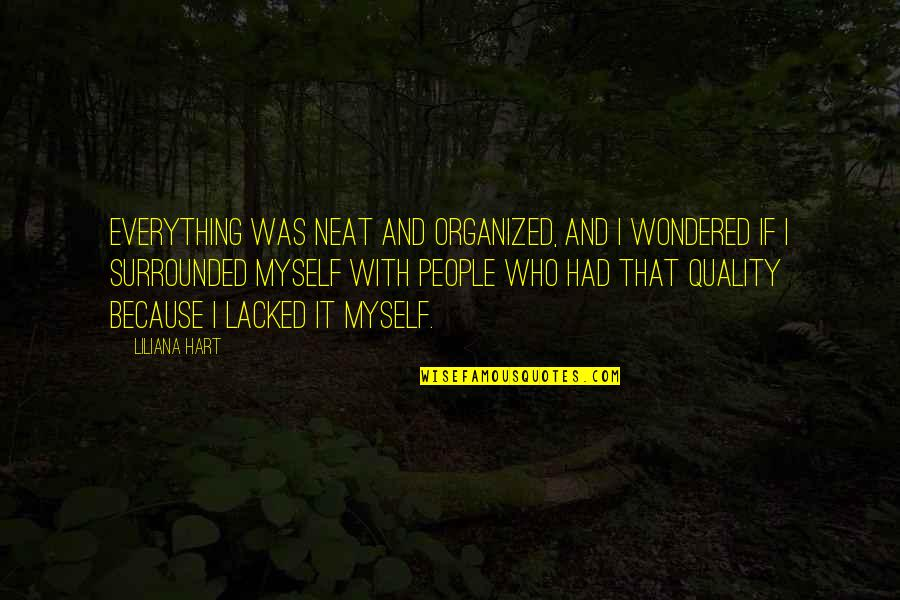 Lacked Quotes By Liliana Hart: Everything was neat and organized, and I wondered