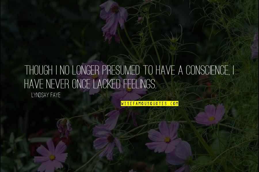 Lacked Quotes By Lyndsay Faye: Though I no longer presumed to have a