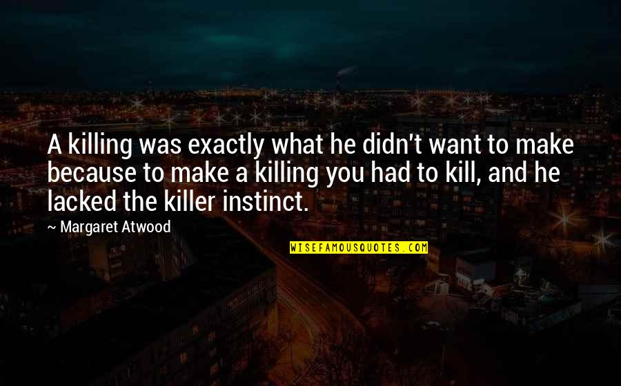 Lacked Quotes By Margaret Atwood: A killing was exactly what he didn't want