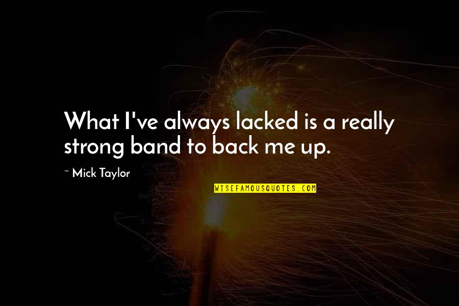 Lacked Quotes By Mick Taylor: What I've always lacked is a really strong