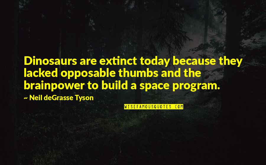 Lacked Quotes By Neil DeGrasse Tyson: Dinosaurs are extinct today because they lacked opposable