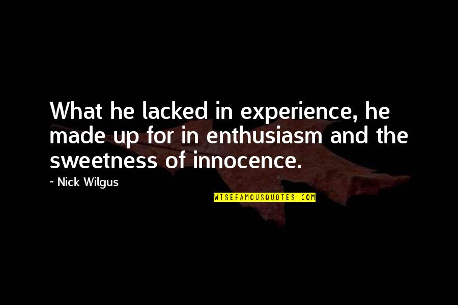 Lacked Quotes By Nick Wilgus: What he lacked in experience, he made up