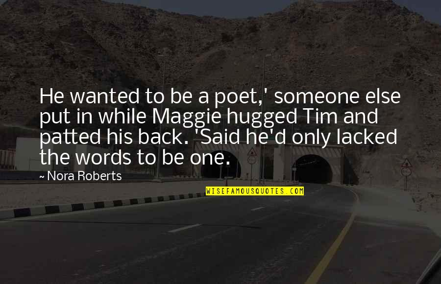 Lacked Quotes By Nora Roberts: He wanted to be a poet,' someone else