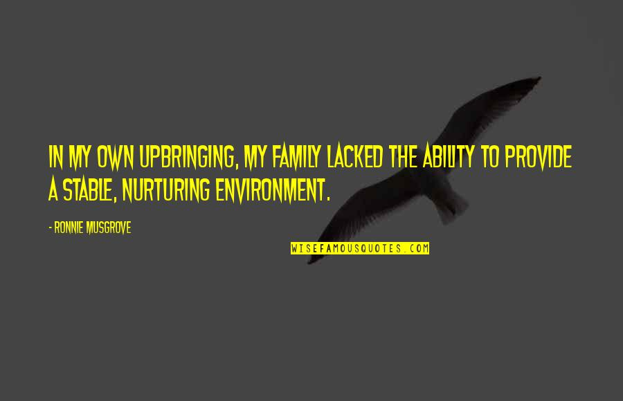 Lacked Quotes By Ronnie Musgrove: In my own upbringing, my family lacked the