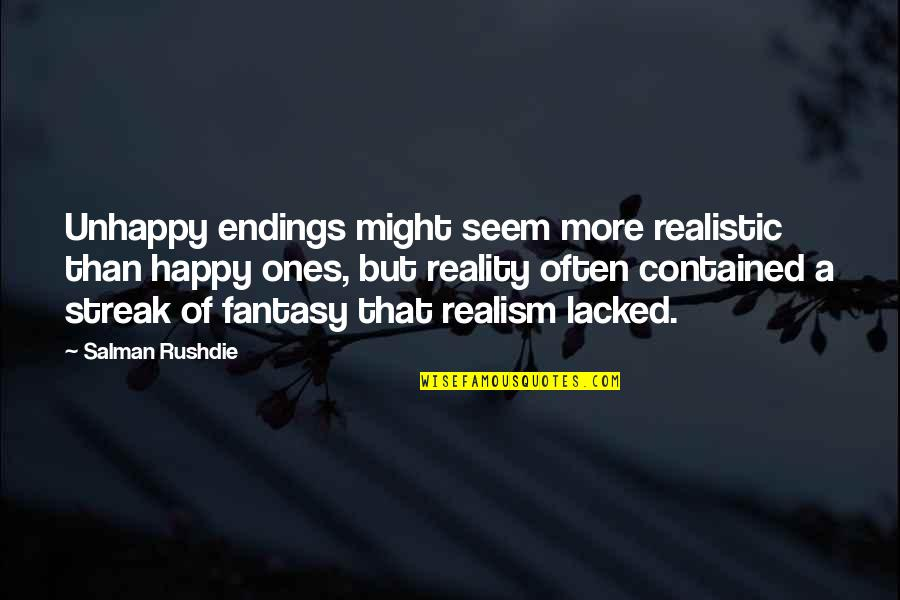 Lacked Quotes By Salman Rushdie: Unhappy endings might seem more realistic than happy