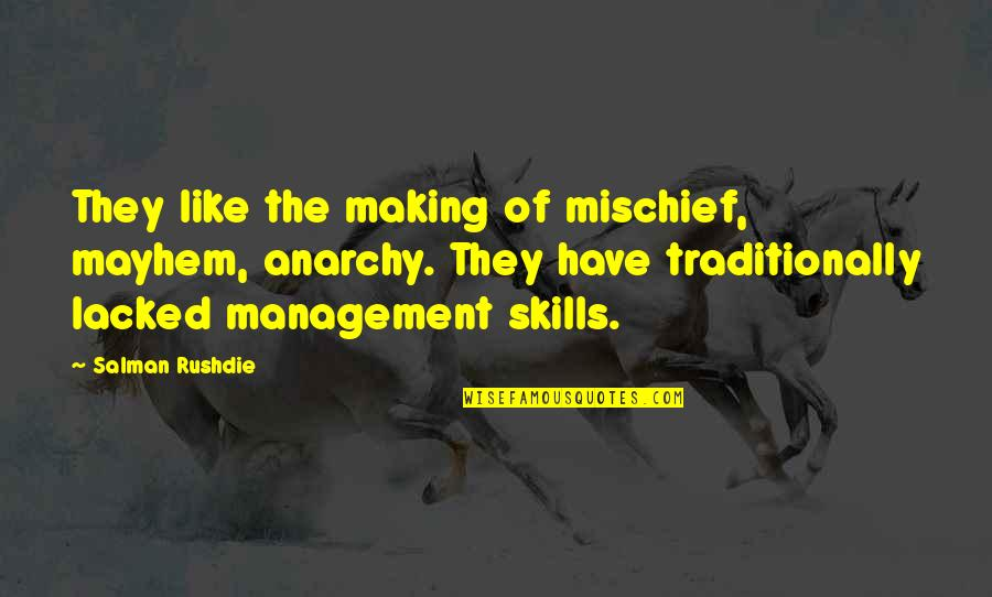Lacked Quotes By Salman Rushdie: They like the making of mischief, mayhem, anarchy.