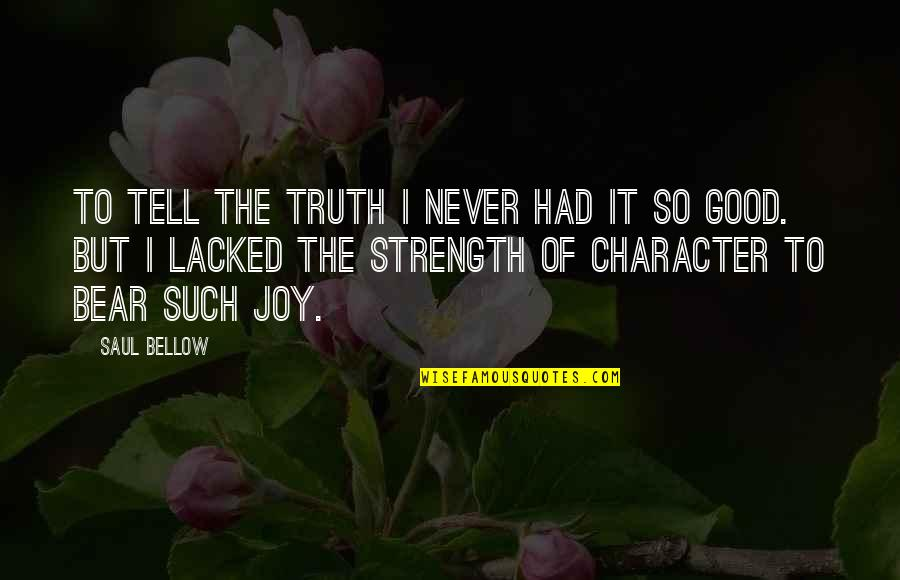 Lacked Quotes By Saul Bellow: To tell the truth I never had it