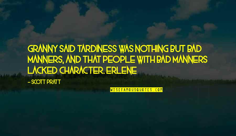 Lacked Quotes By Scott Pratt: Granny said tardiness was nothing but bad manners,
