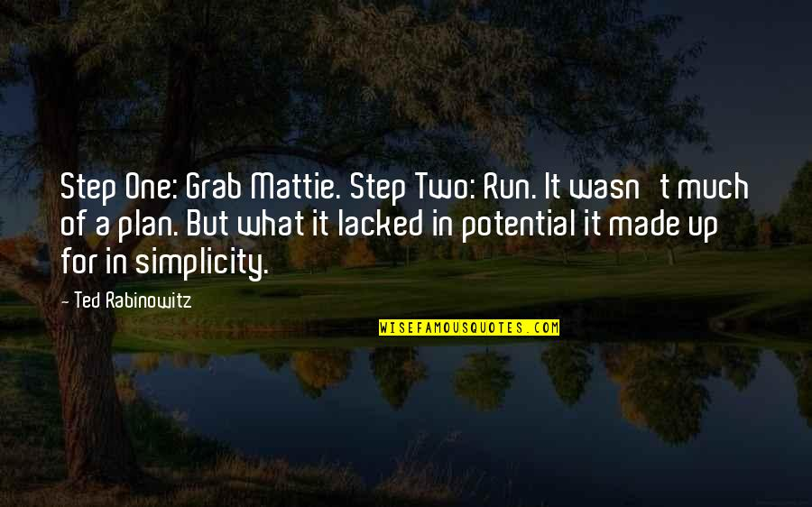 Lacked Quotes By Ted Rabinowitz: Step One: Grab Mattie. Step Two: Run. It