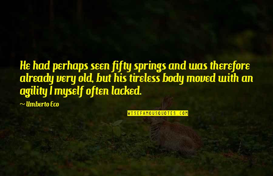 Lacked Quotes By Umberto Eco: He had perhaps seen fifty springs and was