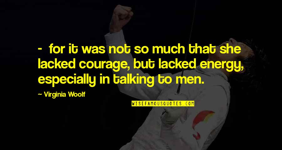 Lacked Quotes By Virginia Woolf: - for it was not so much that