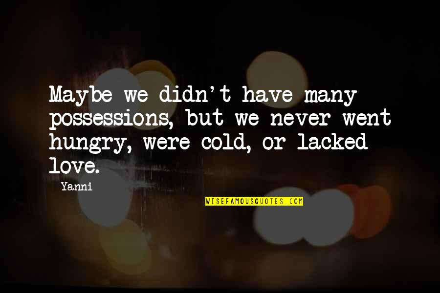 Lacked Quotes By Yanni: Maybe we didn't have many possessions, but we