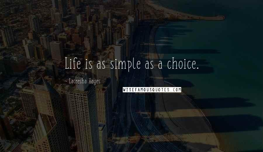 Lacresha Hayes quotes: Life is as simple as a choice.