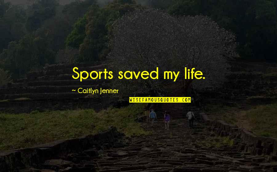 Ladies Garments Quotes By Caitlyn Jenner: Sports saved my life.