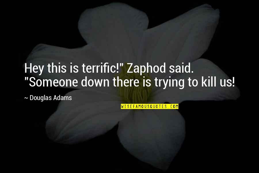 "Ladies Garments Quotes By Douglas Adams: Hey this is terrific!"" Zaphod said. ""Someone down"
