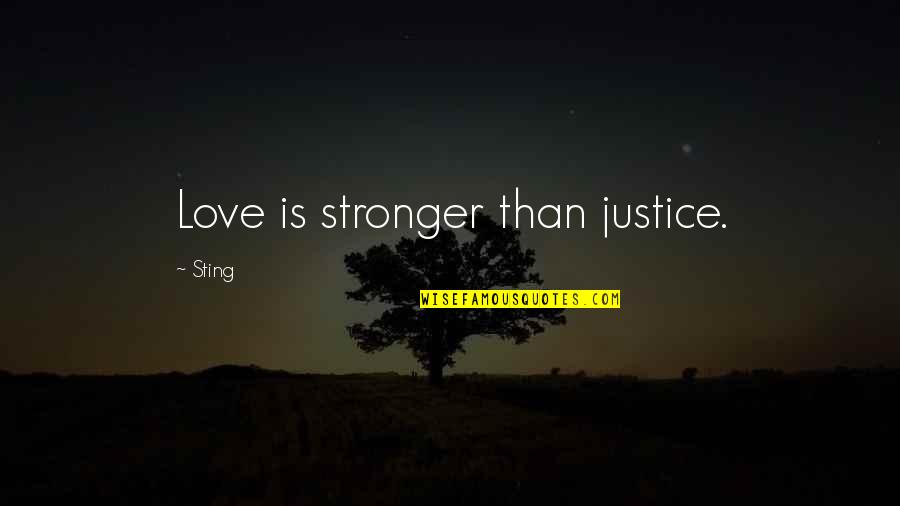 Ladies Garments Quotes By Sting: Love is stronger than justice.
