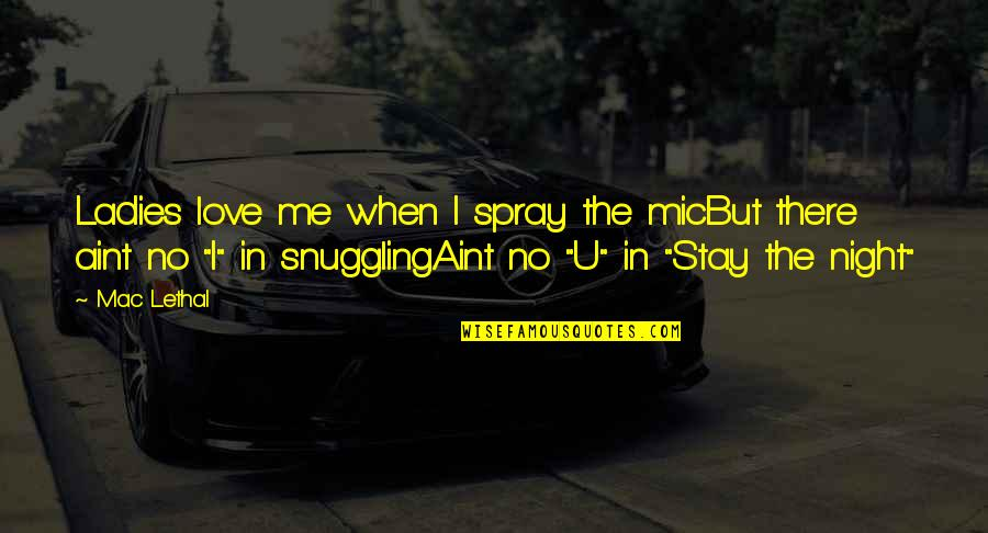 Ladies Night In Quotes By Mac Lethal: Ladies love me when I spray the micBut