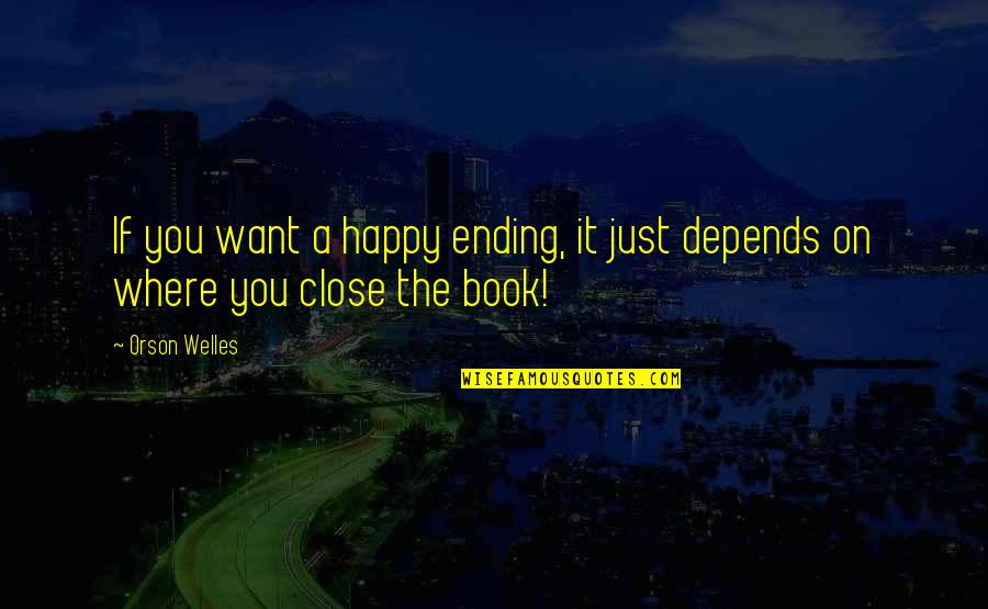 Ladies Night In Quotes By Orson Welles: If you want a happy ending, it just