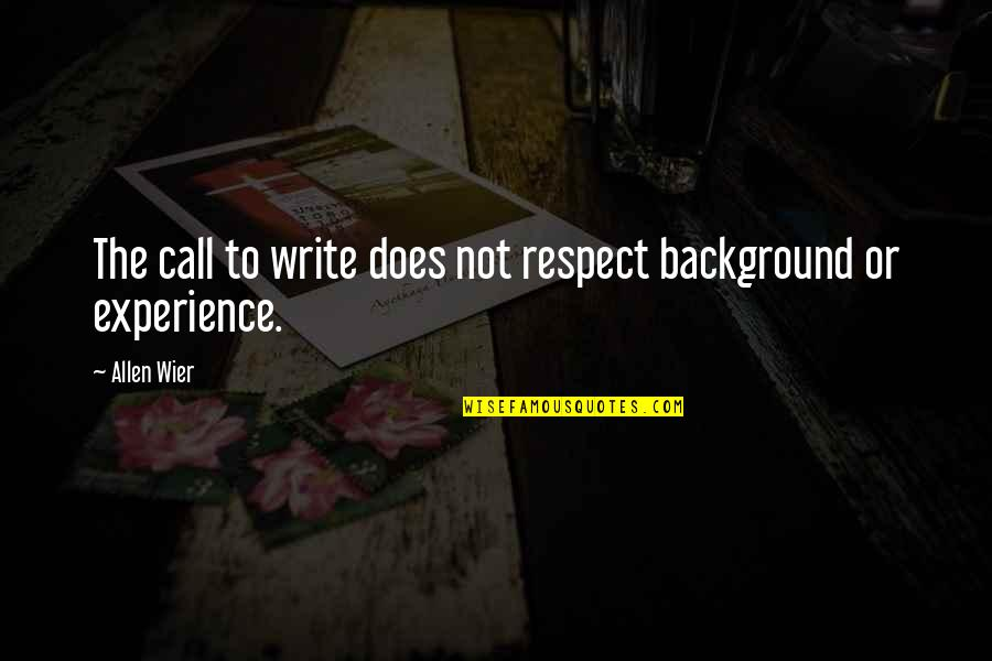 Ladislaw Quotes By Allen Wier: The call to write does not respect background