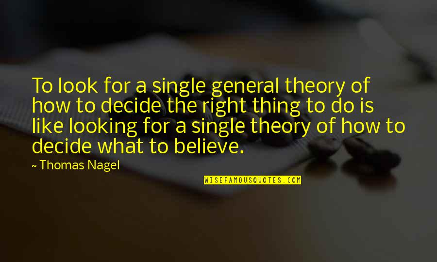 Ladislaw Quotes By Thomas Nagel: To look for a single general theory of