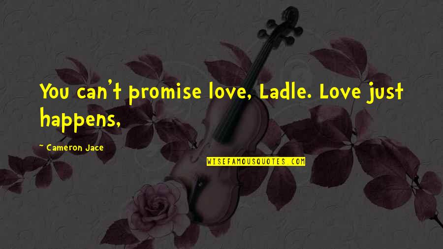 Ladle Quotes By Cameron Jace: You can't promise love, Ladle. Love just happens,