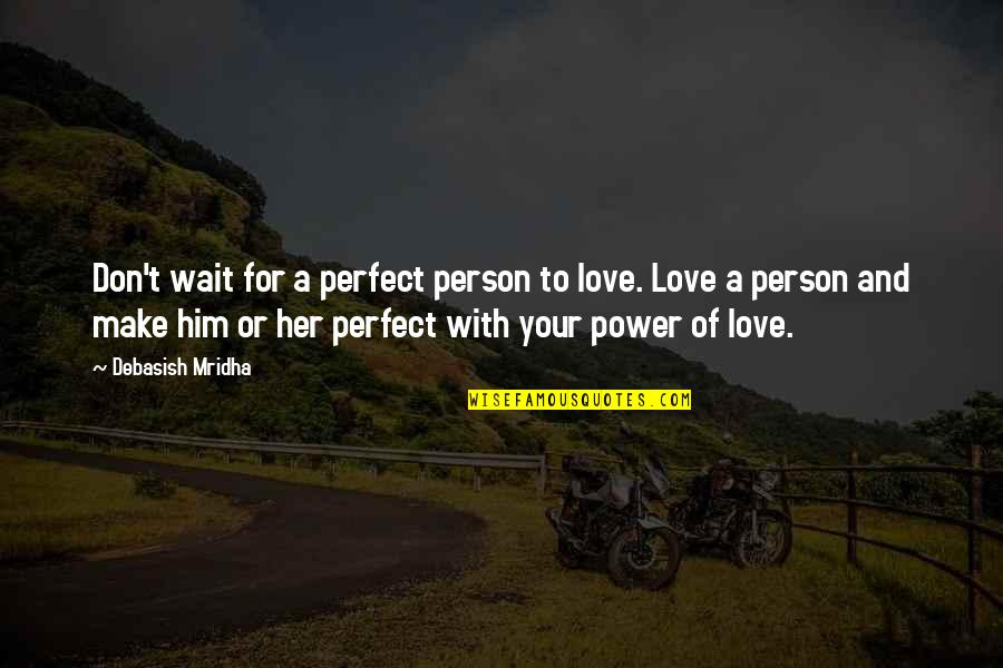 Ladrona De Libros Quotes By Debasish Mridha: Don't wait for a perfect person to love.