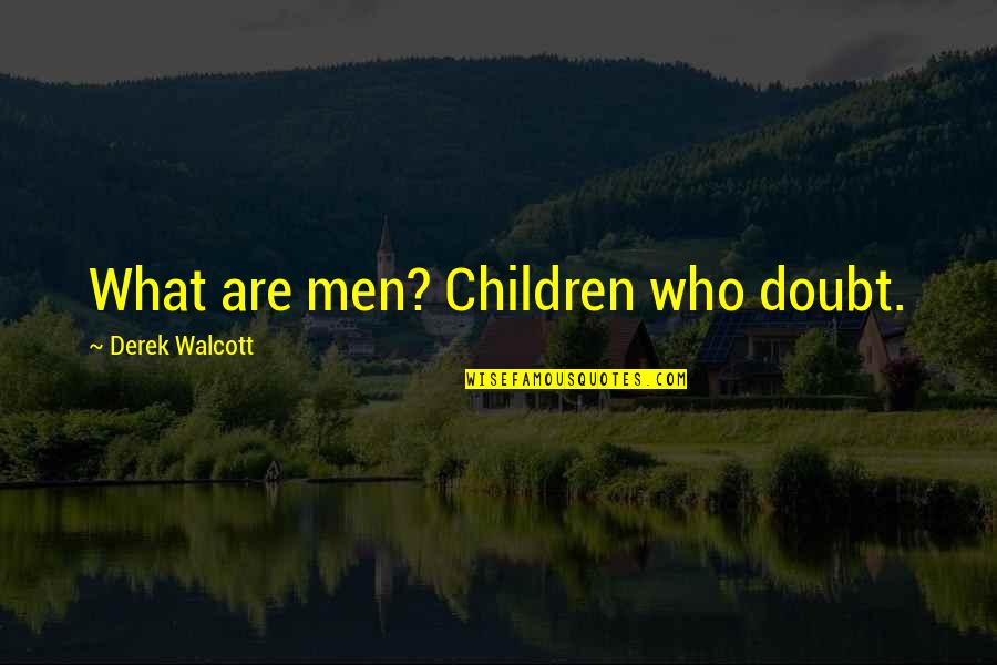 Ladrona De Libros Quotes By Derek Walcott: What are men? Children who doubt.