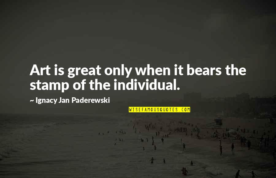Ladrona De Libros Quotes By Ignacy Jan Paderewski: Art is great only when it bears the