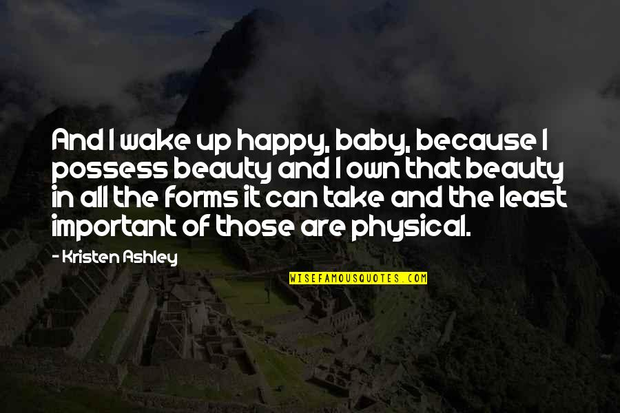 Ladrona De Libros Quotes By Kristen Ashley: And I wake up happy, baby, because I