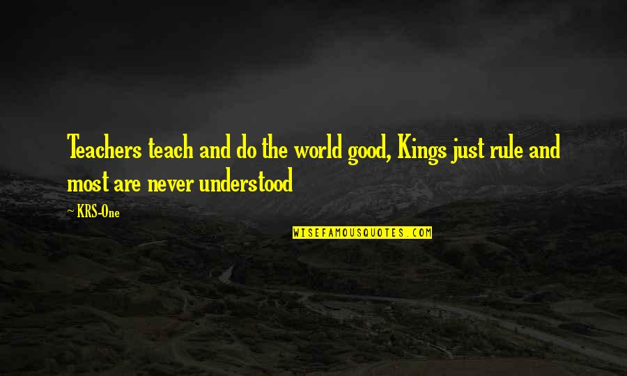 Ladrona De Libros Quotes By KRS-One: Teachers teach and do the world good, Kings