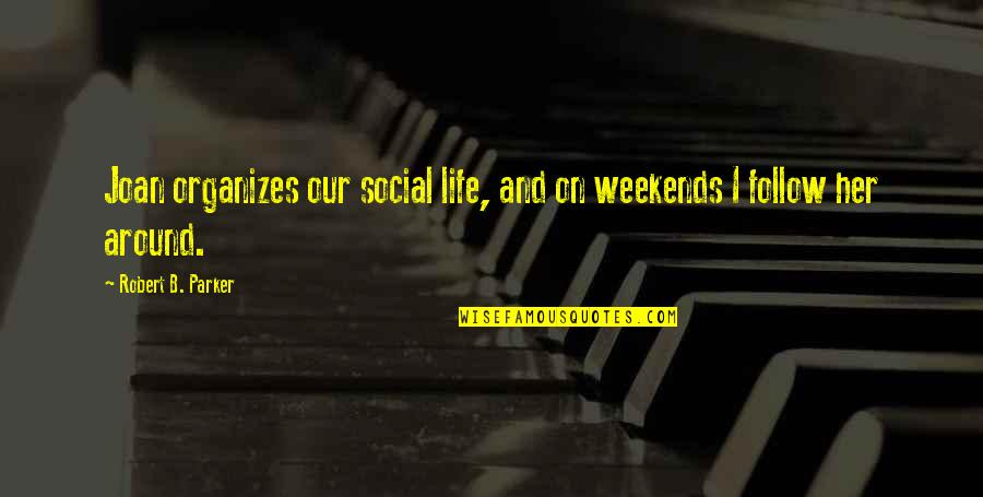 Ladrona De Libros Quotes By Robert B. Parker: Joan organizes our social life, and on weekends